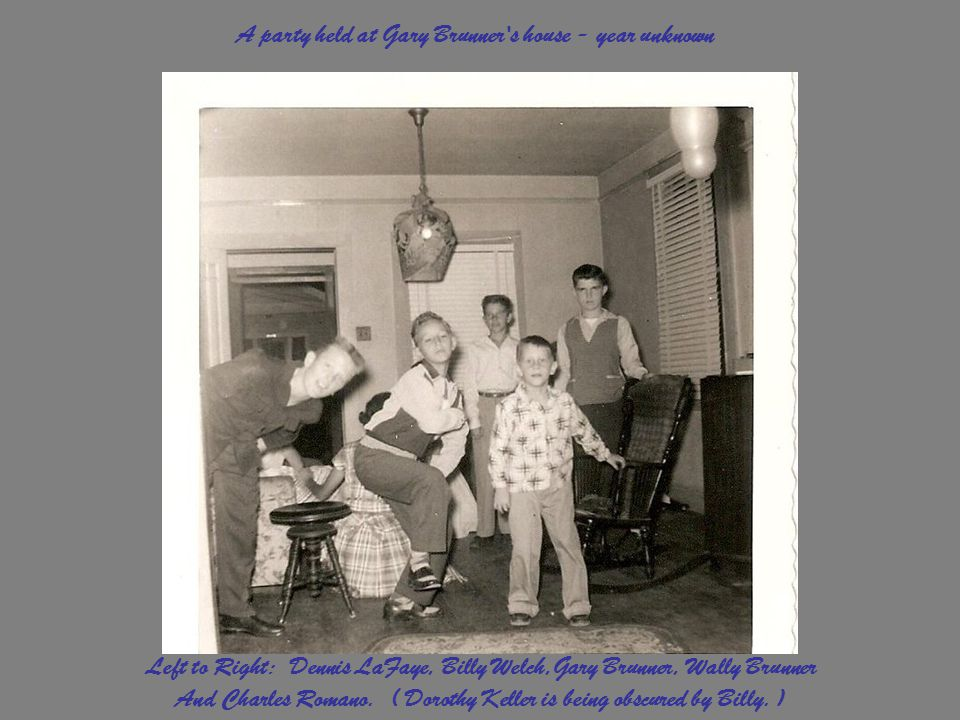 Left to Right: Dennis LaFaye, Billy Welch,Gary Brunner, Wally Brunner And Charles Romano. ( Dorothy Keller is being obscured by Billy. ) A party held