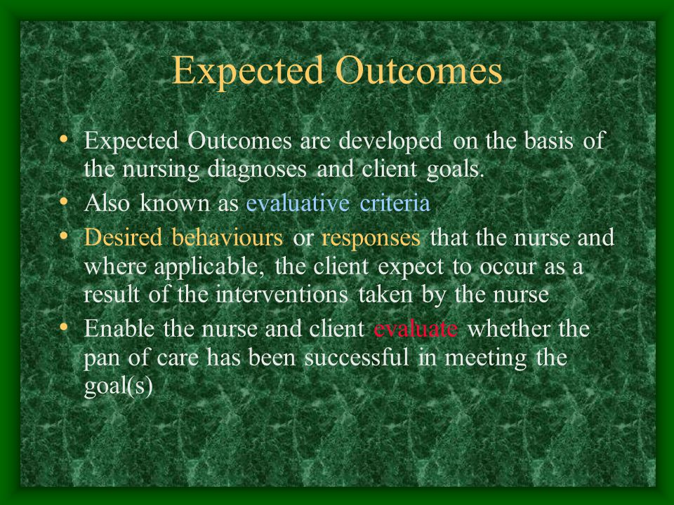 Expected Outcomes Expected Outcomes are developed on the basis of the nursing diagnoses and client goals.