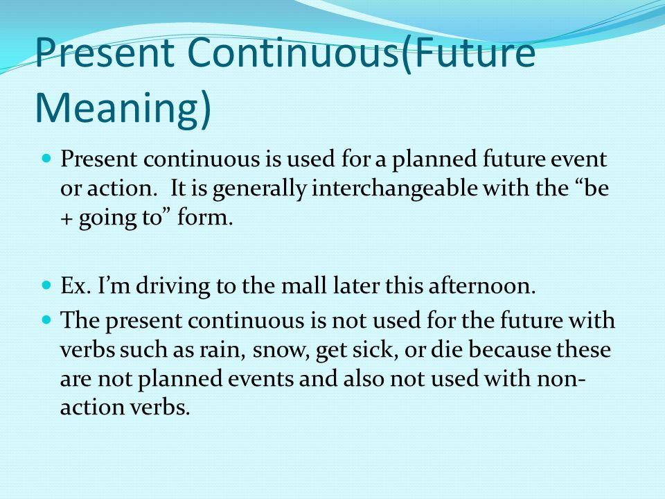 Present Continuous(Future Meaning) Present continuous is used for a planned future event or action.
