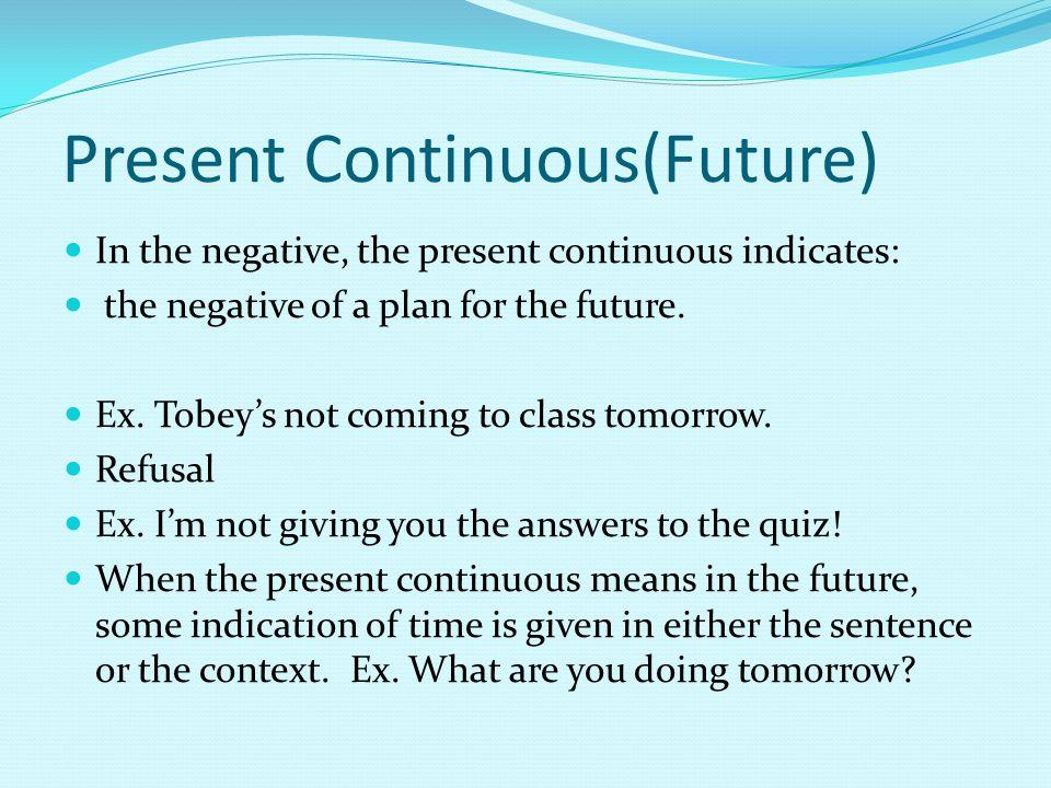 Present Continuous(Future) In the negative, the present continuous indicates: the negative of a plan for the future.