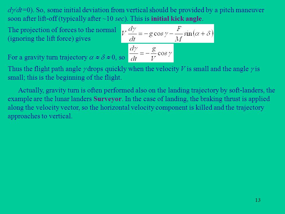 13 The projection of forces to the normal (ignoring the lift force) gives For a gravity turn trajectory     0, so Thus the flight path angle  dro