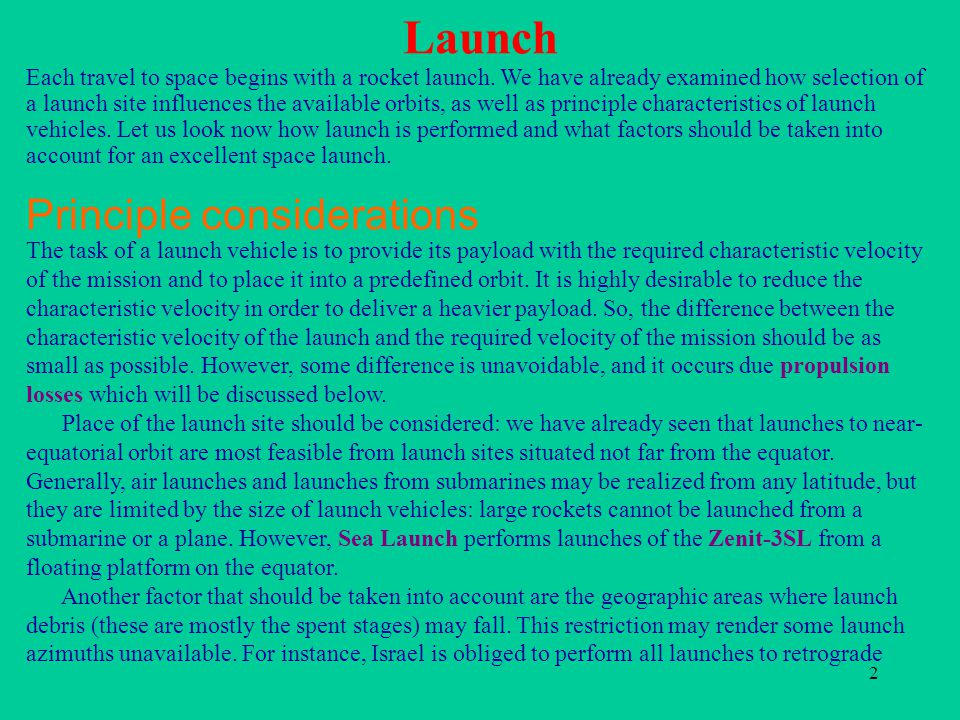 2 Launch Each travel to space begins with a rocket launch. We have already examined how selection of a launch site influences the available orbits, as