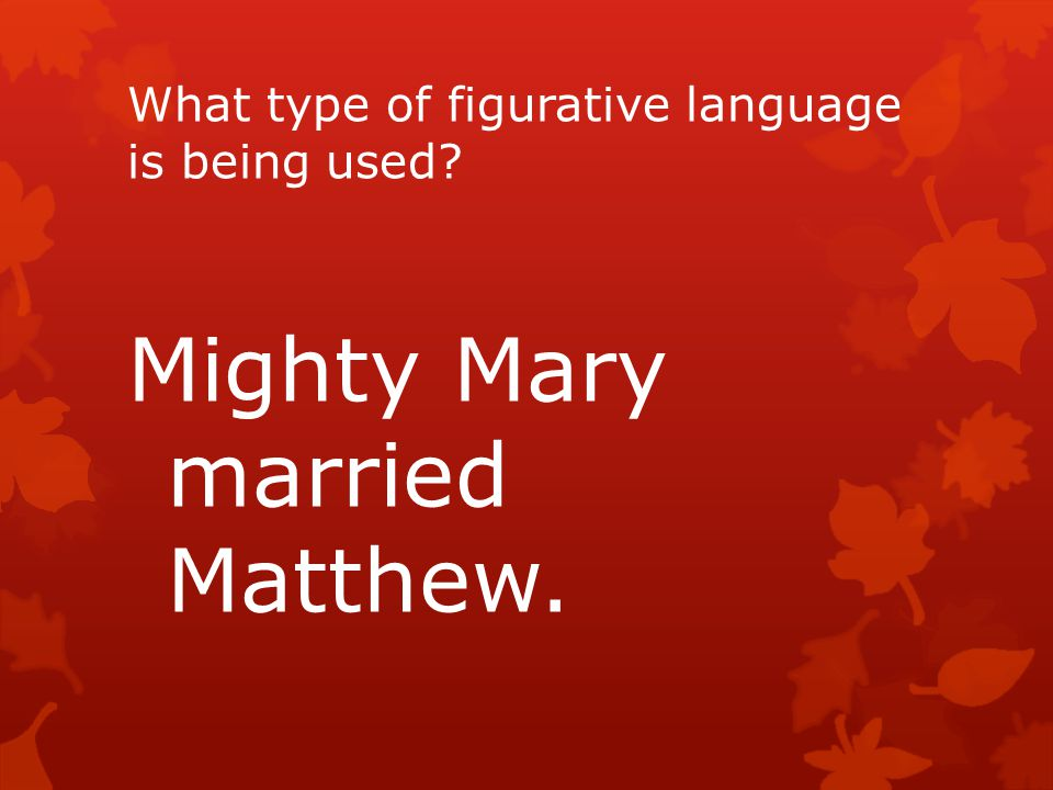 What type of figurative language is being used Mighty Mary married Matthew.