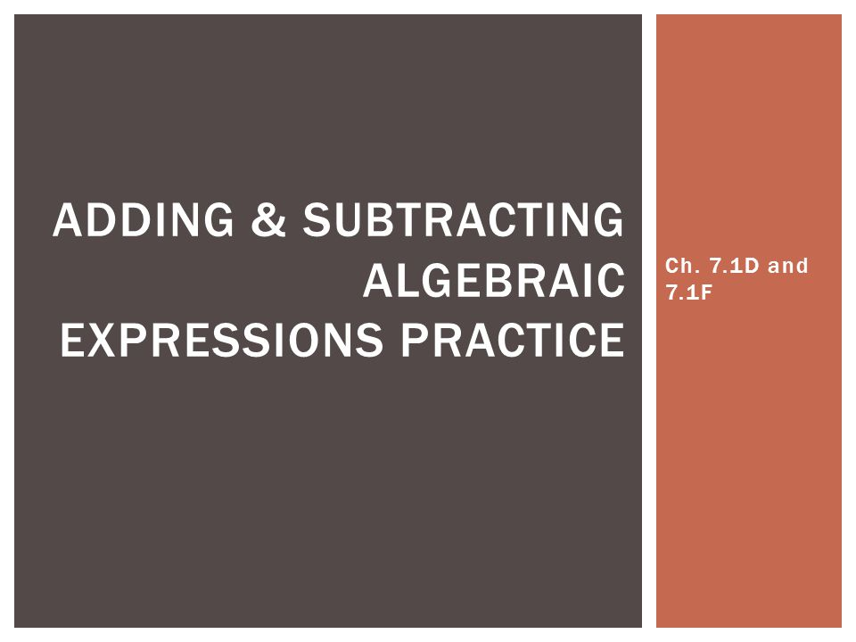 Ch. 7.1D and 7.1F ADDING & SUBTRACTING ALGEBRAIC EXPRESSIONS PRACTICE