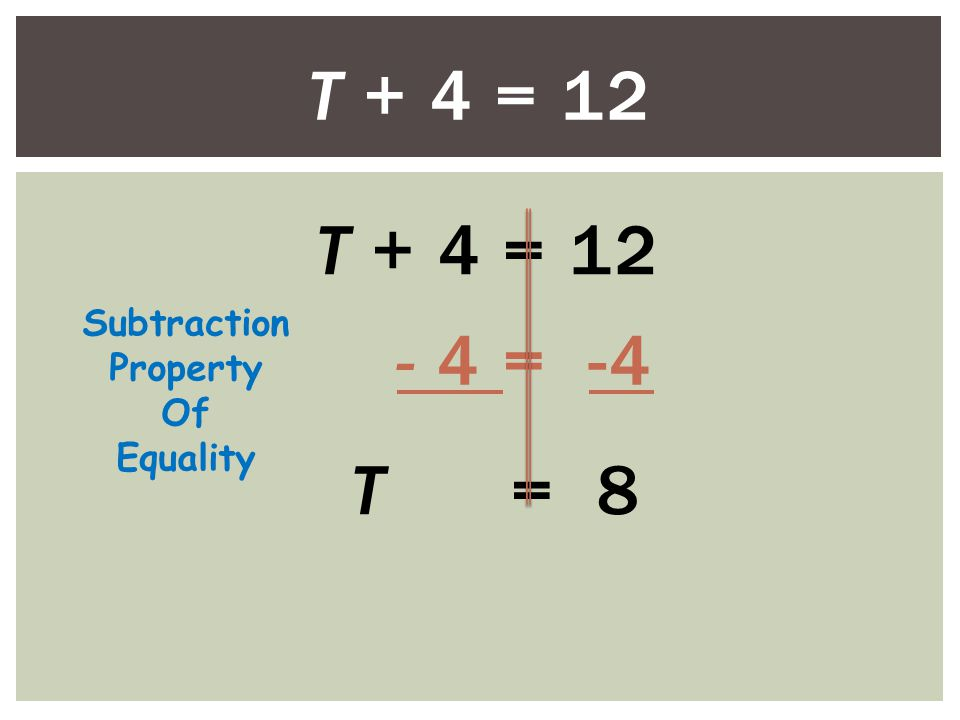 T + 4 = 12 - 4 = -4 T = 8 Subtraction Property Of Equality