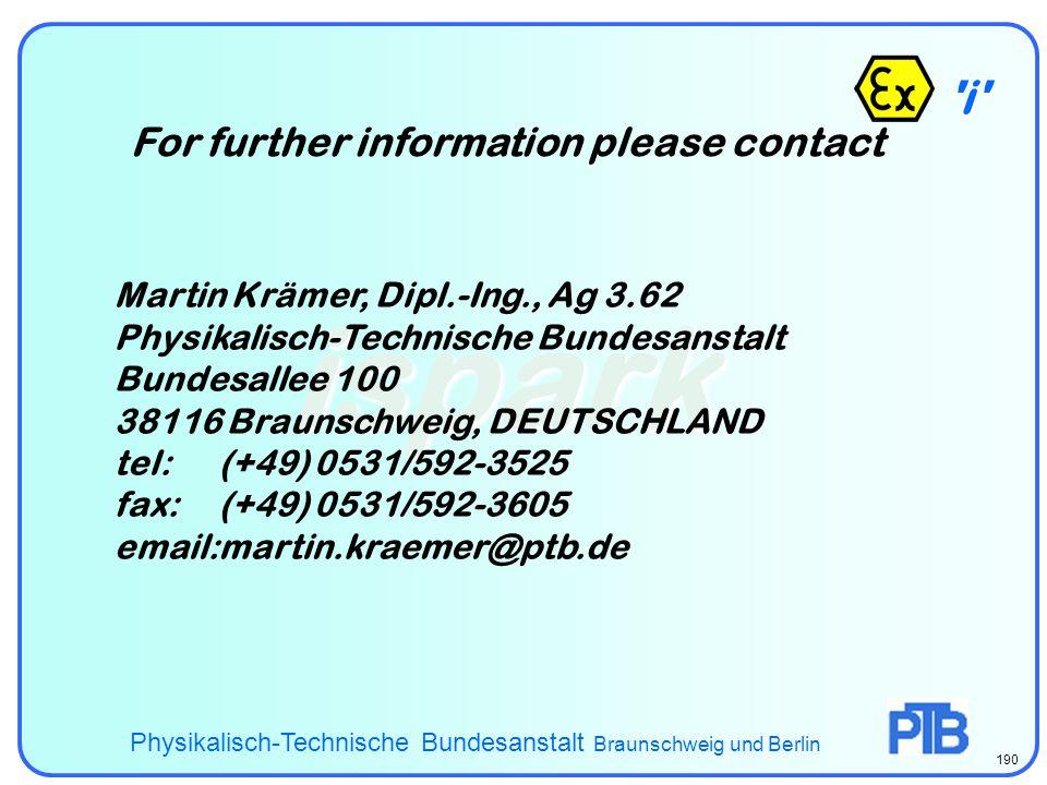i - ispark For further information please contact Physikalisch-Technische Bundesanstalt Braunschweig und Berlin 190 Martin Krämer, Dipl.-Ing., Ag 3.62 Physikalisch-Technische Bundesanstalt Bundesallee 100 38116 Braunschweig, DEUTSCHLAND tel:(+49) 0531/592-3525 fax:(+49) 0531/592-3605 email:martin.kraemer@ptb.de