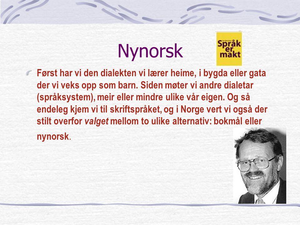 Nynorsk Først har vi den dialekten vi lærer heime, i bygda eller gata der vi veks opp som barn.