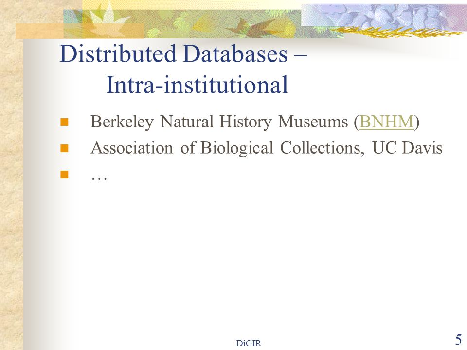 DiGIR 5 Distributed Databases – Intra-institutional Berkeley Natural History Museums (BNHM)BNHM Association of Biological Collections, UC Davis …