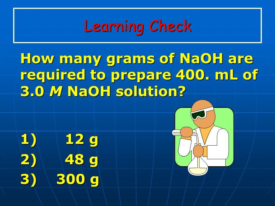 Step 1: Change mL to L. 250 mL x 1L/1000mL = 0.250 L Step 2: Calculate. Moles = (0.0500 mol) (0.250 L) = 0.0125 moles Step 3: Convert moles to grams.