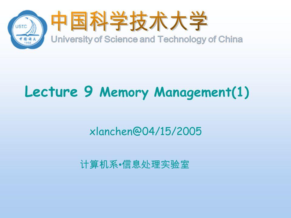 计算机系 信息处理实验室 Lecture 9 Memory Management(1) xlanchen@04/15/2005