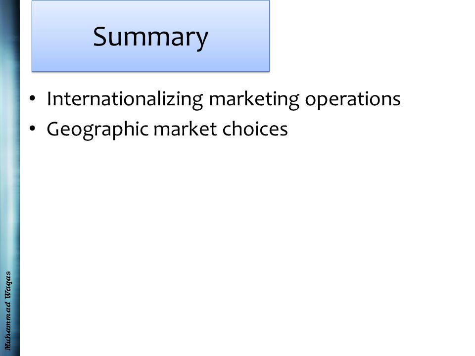 Muhammad Waqas Summary Internationalizing marketing operations Geographic market choices