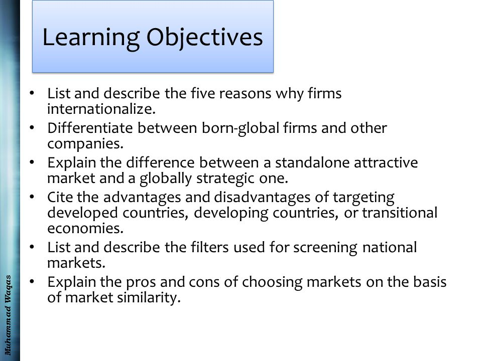 Muhammad Waqas Learning Objectives List and describe the five reasons why firms internationalize.