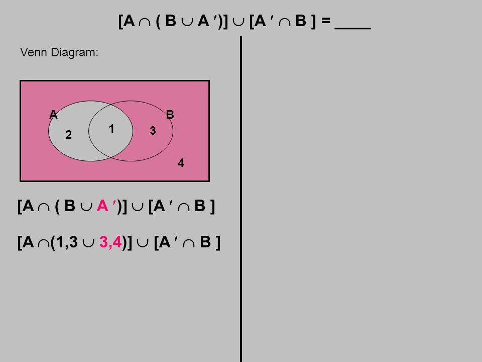 [A  ( B  A )]  [A  B ] = ____ Venn Diagram: AB 1 2 3 4 [A  ( B  A )]  [A  B ] [A  (1,3  3,4)]  [A  B ]