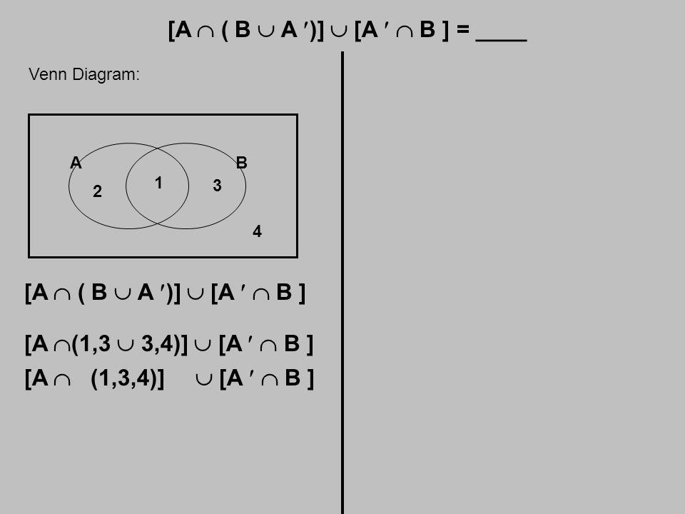 [A  ( B  A )]  [A  B ] = ____ Venn Diagram: AB 1 2 3 4 [A  ( B  A )]  [A  B ] [A  (1,3  3,4)]  [A  B ] [A  (1,3,4)]  [A  B ]