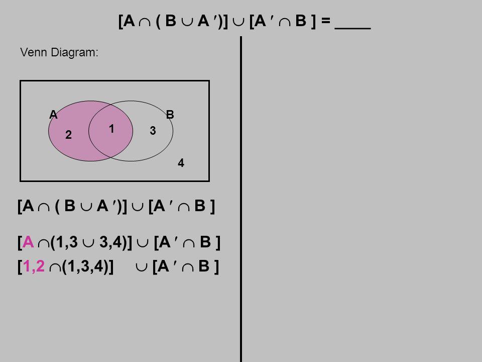 [A  ( B  A )]  [A  B ] = ____ Venn Diagram: AB 1 2 3 4 [A  ( B  A )]  [A  B ] [A  (1,3  3,4)]  [A  B ] [1,2  (1,3,4)]  [A  B ]