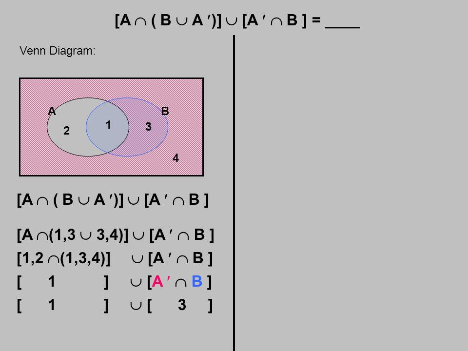 [A  ( B  A )]  [A  B ] = ____ Venn Diagram: AB 1 2 3 4 [A  ( B  A )]  [A  B ] [A  (1,3  3,4)]  [A  B ] [1,2  (1,3,4)]  [A  B ] [ 1 ]  [A  B ] [ 1 ]  [ 3 ]
