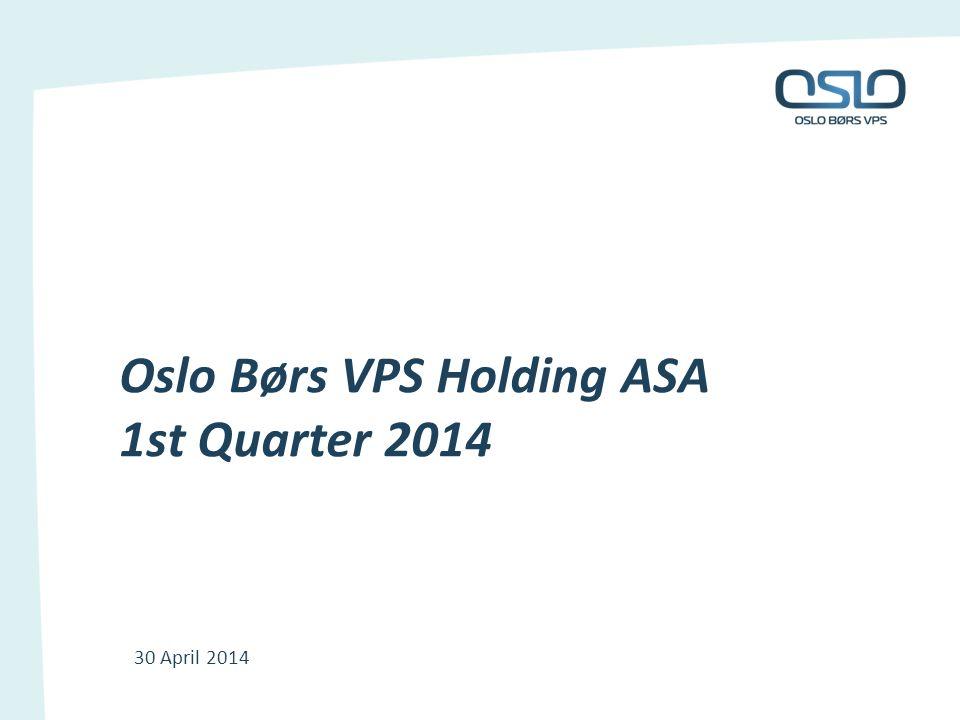Oslo Børs VPS Holding ASA 1st Quarter 2014 30 April 2014