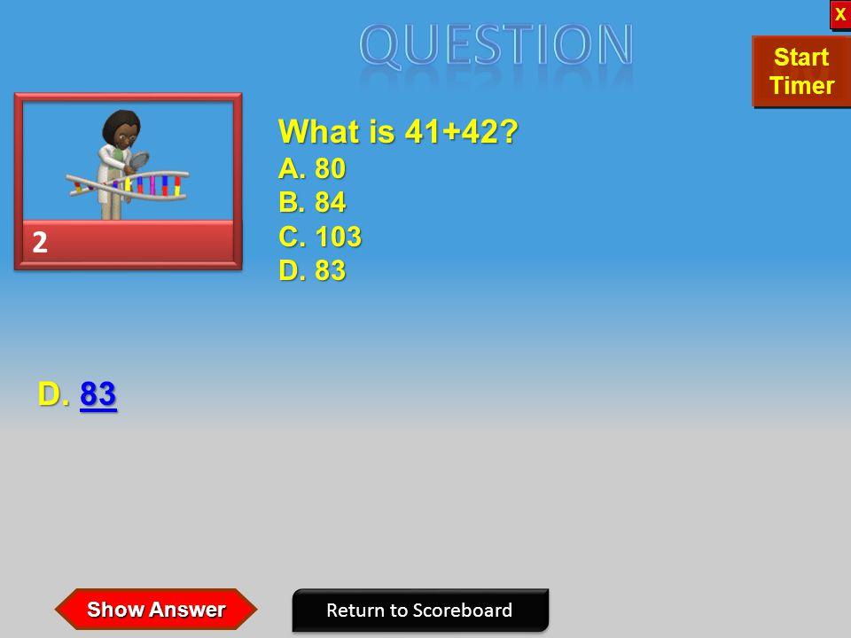 2 2 What is 41+42.A. 80 B. 84 C. 103 D. 83 Return to Scoreboard D.