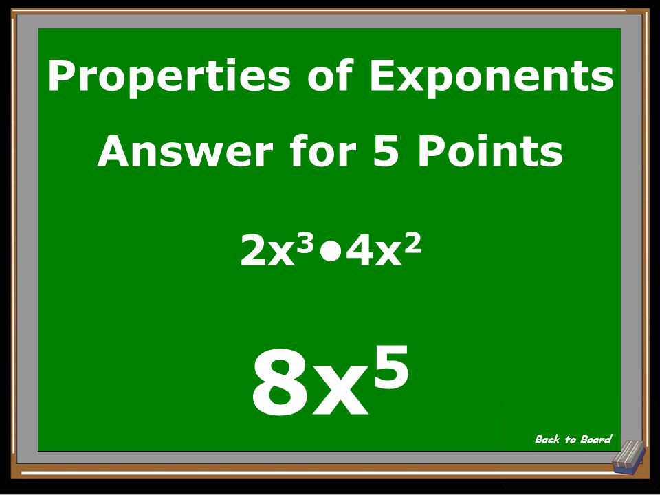 Properties of Exponents Question for 5 Points Simplify: 2x 34x 2 Show Answer