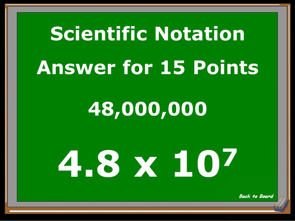 Scientific Notation Question for 15 Points Write in scientific notation: 48,000,000 Show Answer