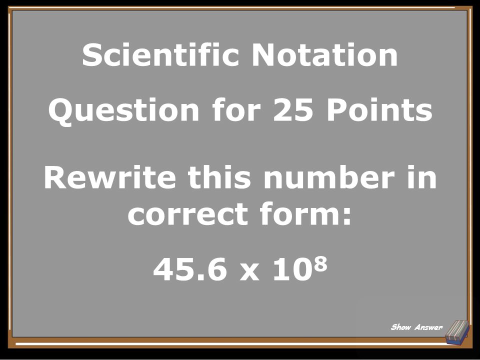 Scientific Notation Answer for 20 Points.00000317 3.17 x 10 -6 Back to Board