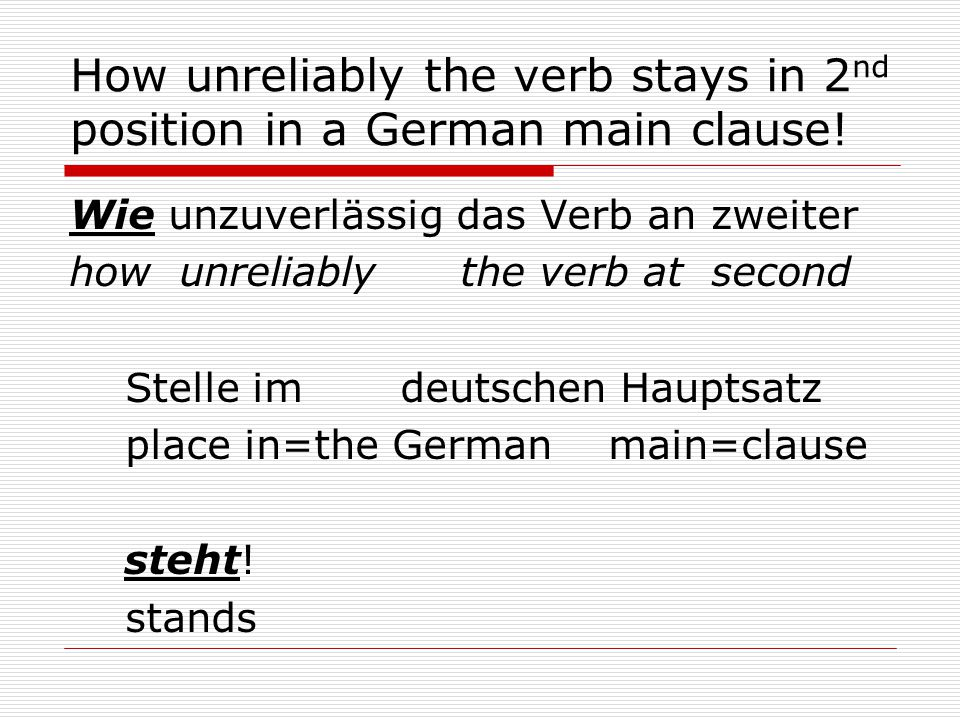 How unreliably the verb stays in 2 nd position in a German main clause.