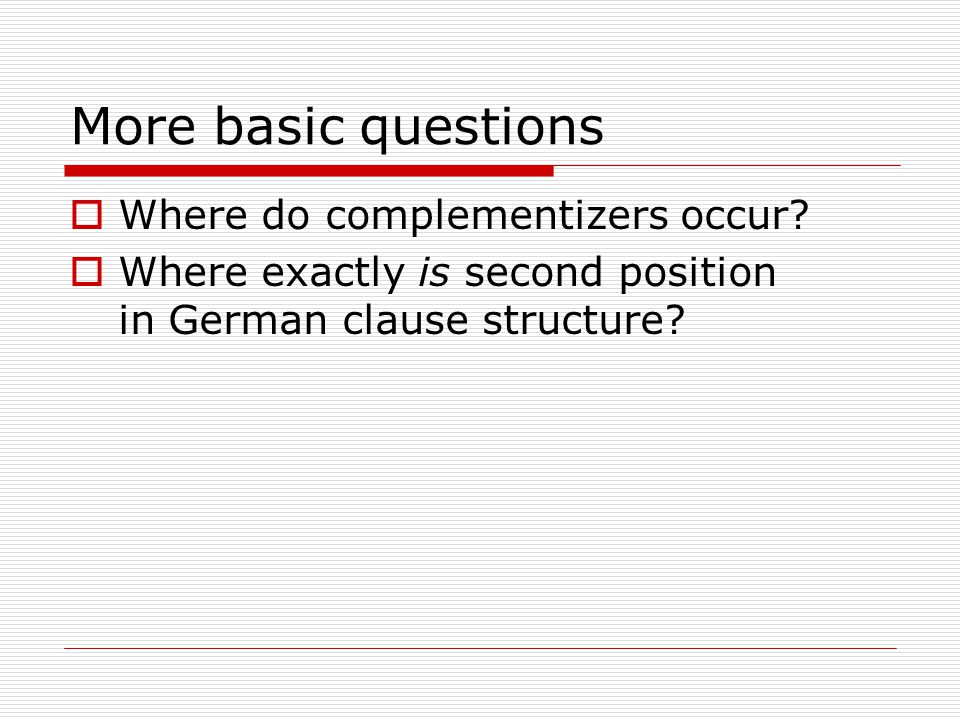 More basic questions  Where do complementizers occur.