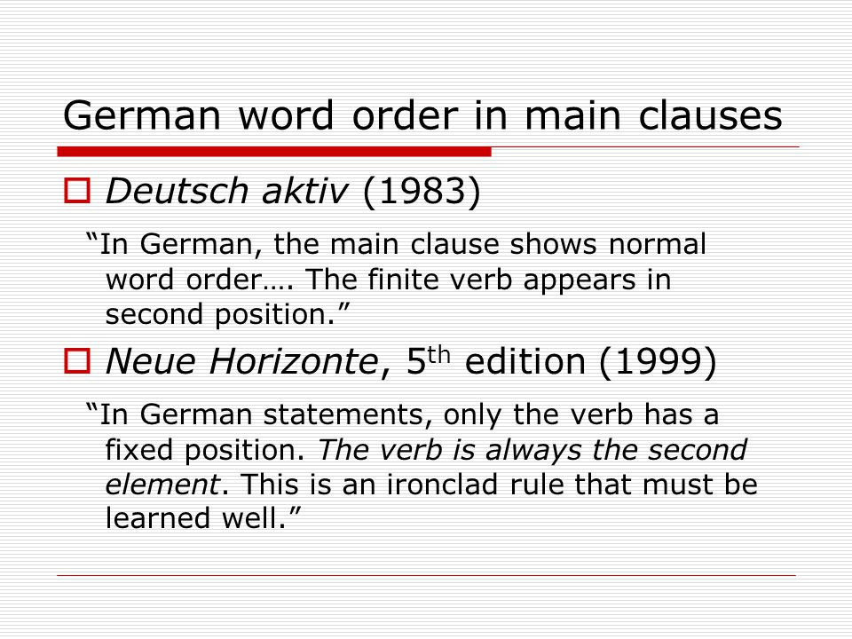German word order in main clauses  Deutsch aktiv (1983) In German, the main clause shows normal word order….