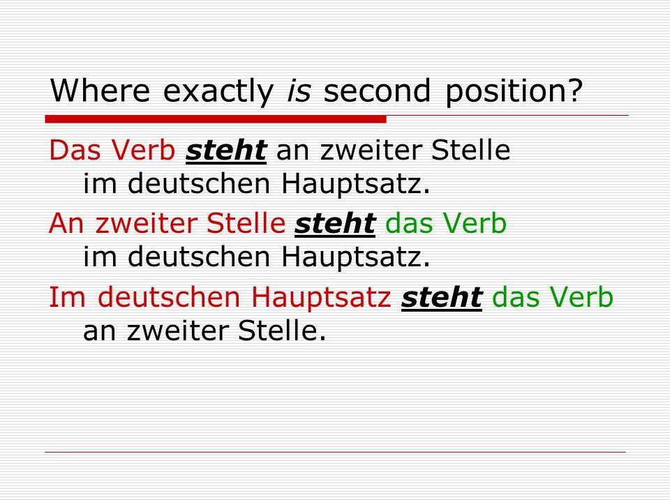 Where exactly is second position. Das Verb steht an zweiter Stelle im deutschen Hauptsatz.