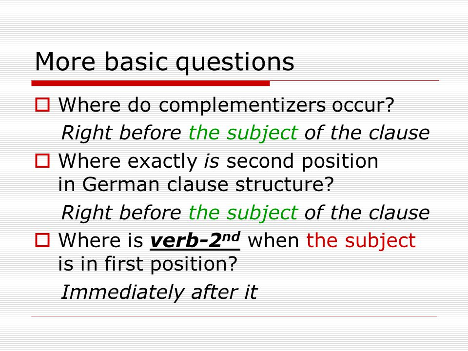 More basic questions  Where do complementizers occur.