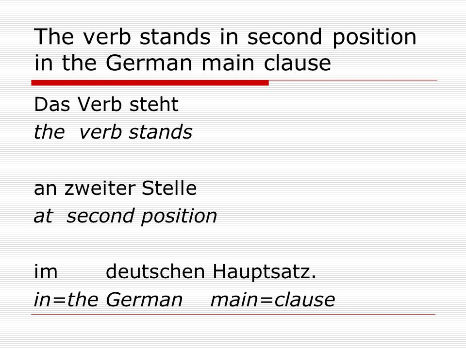 The verb stands in second position in the German main clause Das Verb steht the verb stands an zweiter Stelle at second position im deutschen Hauptsatz.