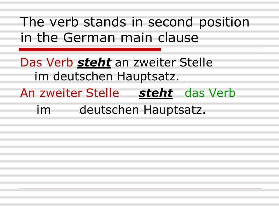 The verb stands in second position in the German main clause Das Verb steht an zweiter Stelle im deutschen Hauptsatz.