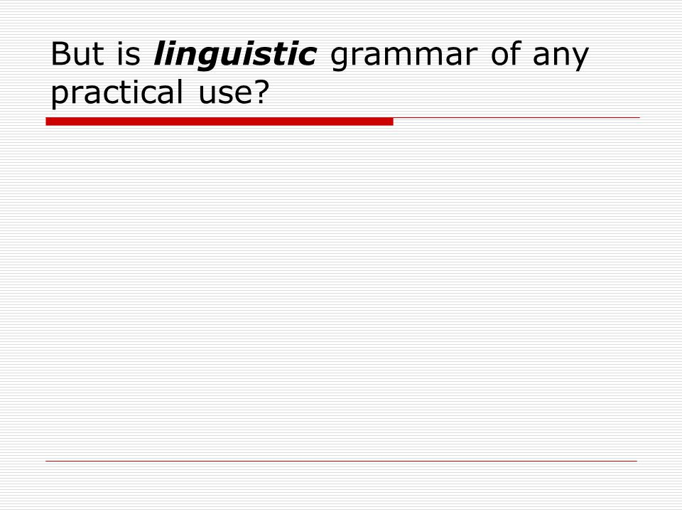 But is linguistic grammar of any practical use