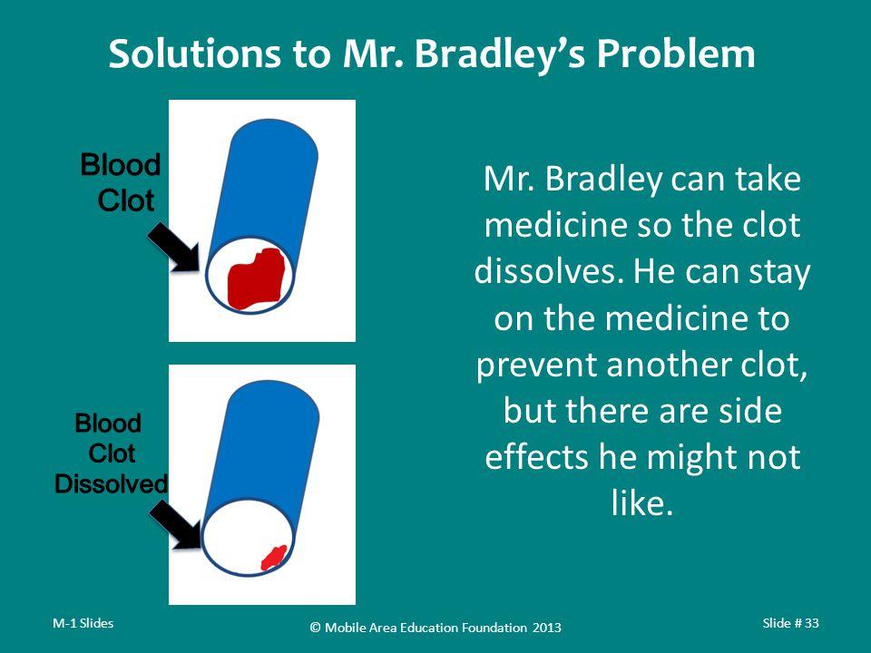 Mr. Bradley can take medicine so the clot dissolves.