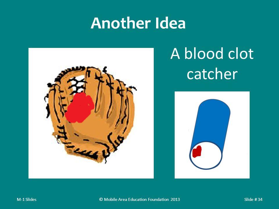 Another Idea M-1 SlidesSlide # 34 A blood clot catcher © Mobile Area Education Foundation 2013