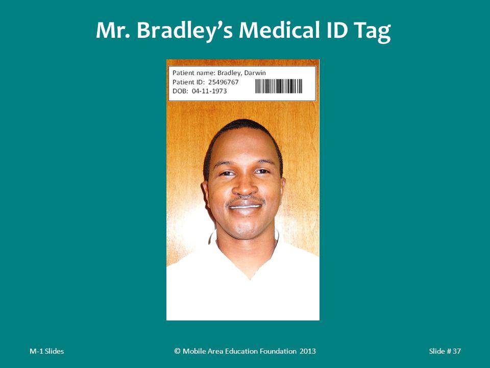 Mr. Bradley's Medical ID Tag M-1 SlidesSlide # 37© Mobile Area Education Foundation 2013