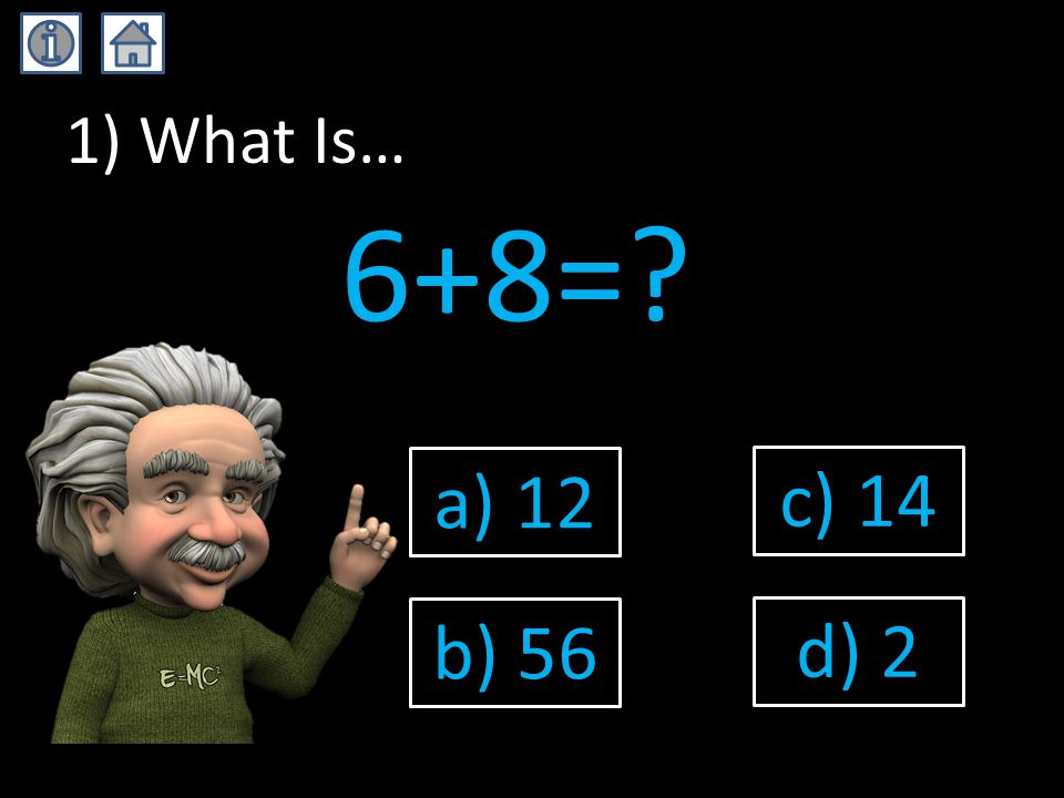 1) What Is… 6+8= a) 12 b) 56 c) 14 d) 2