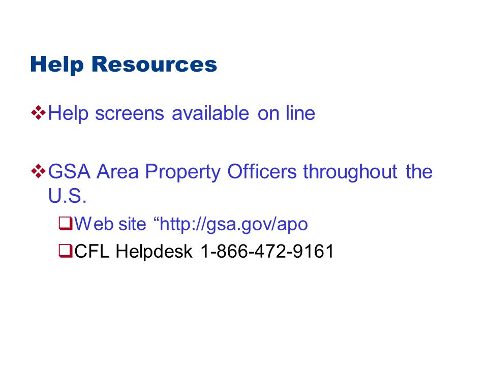 Help Resources  Help screens available on line  GSA Area Property Officers throughout the U.S.