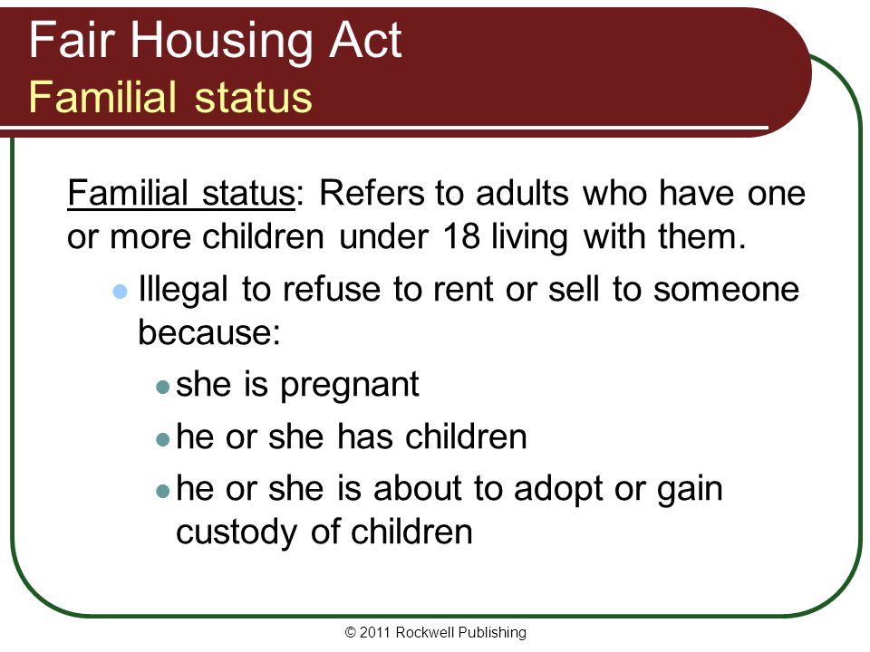 Fair Housing Act Familial status Familial status: Refers to adults who have one or more children under 18 living with them.