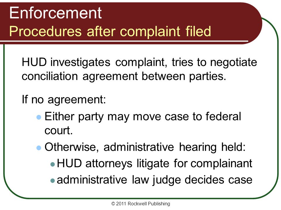 Enforcement Procedures after complaint filed HUD investigates complaint, tries to negotiate conciliation agreement between parties.