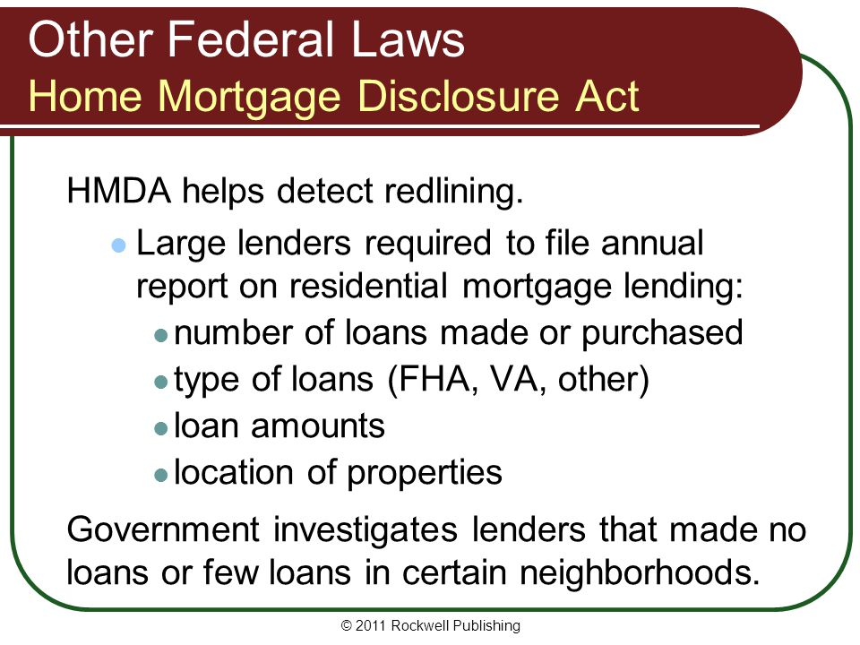 Other Federal Laws Home Mortgage Disclosure Act HMDA helps detect redlining.