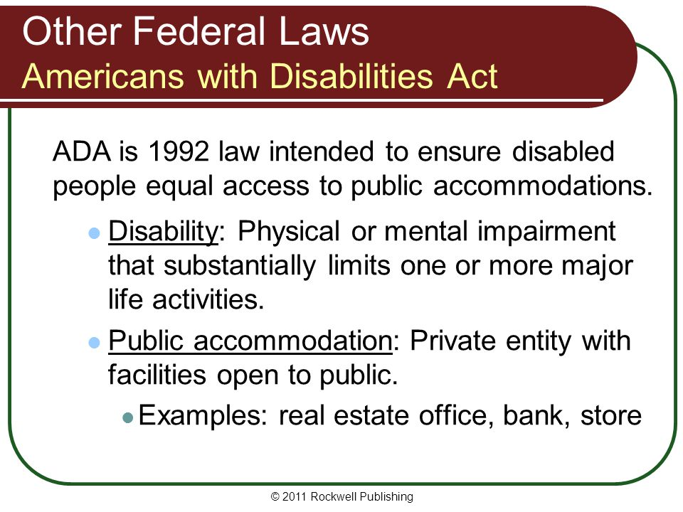 Other Federal Laws Americans with Disabilities Act ADA is 1992 law intended to ensure disabled people equal access to public accommodations.