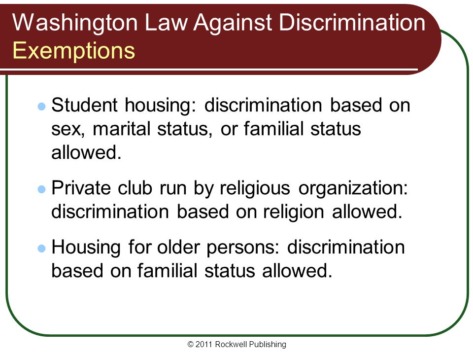 Washington Law Against Discrimination Exemptions Student housing: discrimination based on sex, marital status, or familial status allowed.