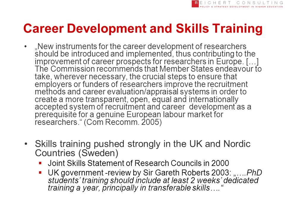 """Career Development and Skills Training """"New instruments for the career development of researchers should be introduced and implemented, thus contributing to the improvement of career prospects for researchers in Europe."""