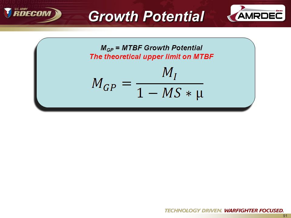 91 Growth Potential M GP = MTBF Growth Potential The theoretical upper limit on MTBF