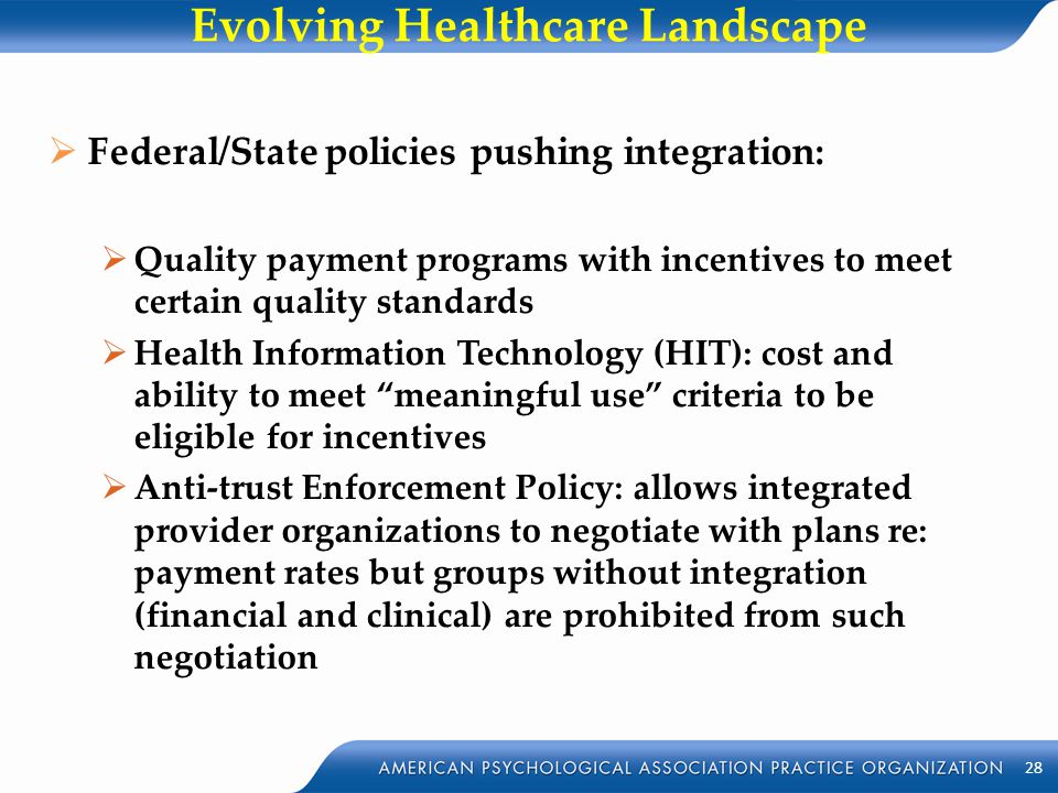 Evolving Healthcare Landscape  Federal/State policies pushing integration:  Quality payment programs with incentives to meet certain quality standar