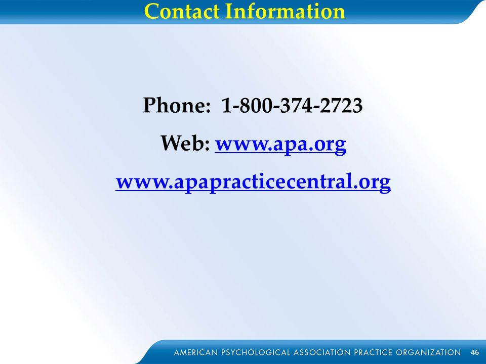 Contact Information Phone: 1-800-374-2723 Web: www.apa.orgwww.apa.org www.apapracticecentral.org 46