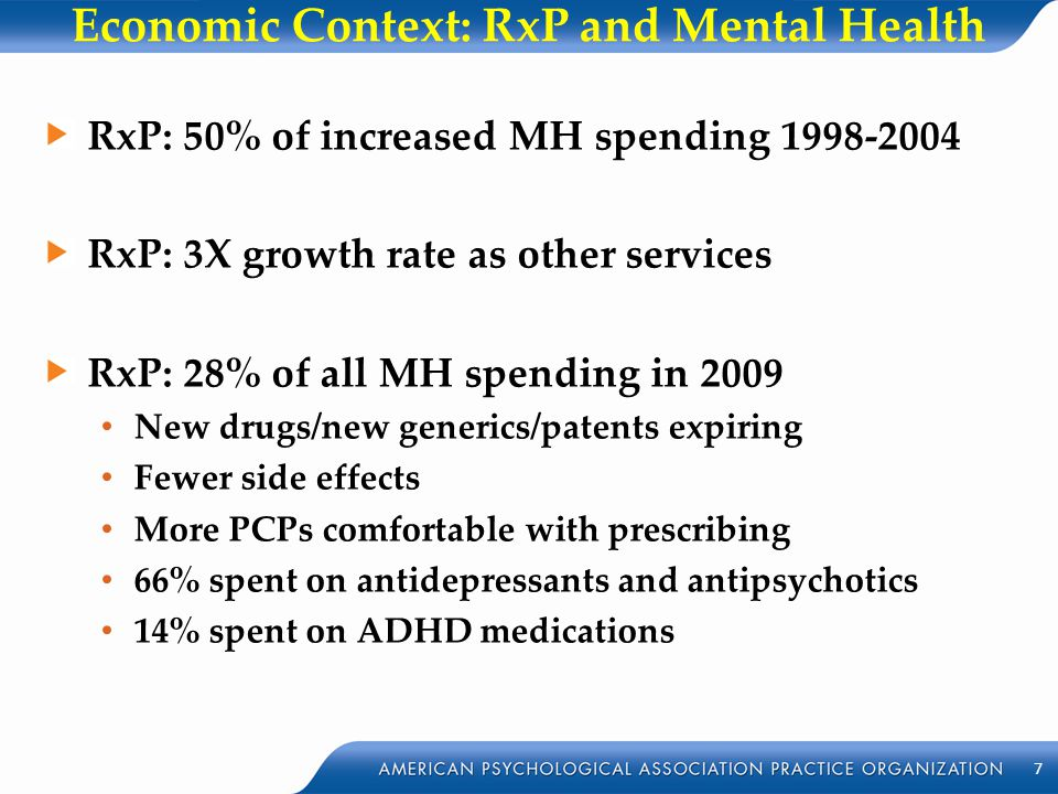 Economic Context: RxP and Mental Health RxP: 50% of increased MH spending 1998-2004 RxP: 3X growth rate as other services RxP: 28% of all MH spending