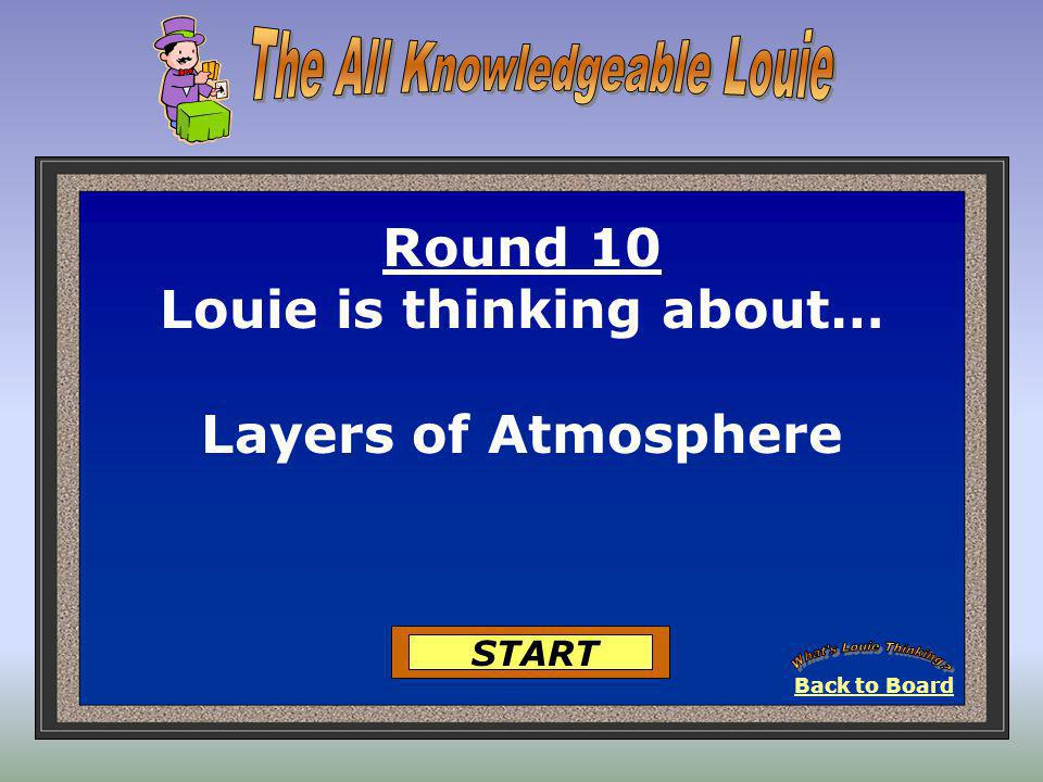 1. Weathering/Erosion Round Nine-Louie is Thinking… 2. Fossils 3. Hurricanes 4. Coal Fired Power Plants Got It 5. Oxygen 25 Points Got It 25 Points Ba
