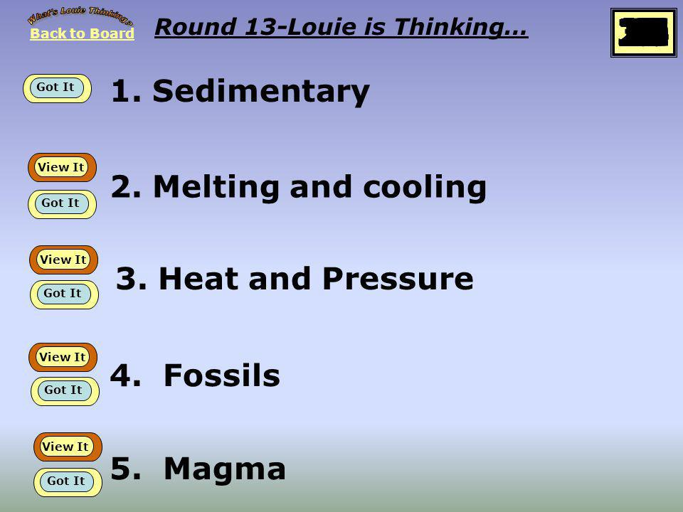 Back to Board START Round 13 Louie is thinking about… Rock Cycle